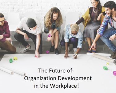 Photo of The Future of Organization Development in the Workplace!