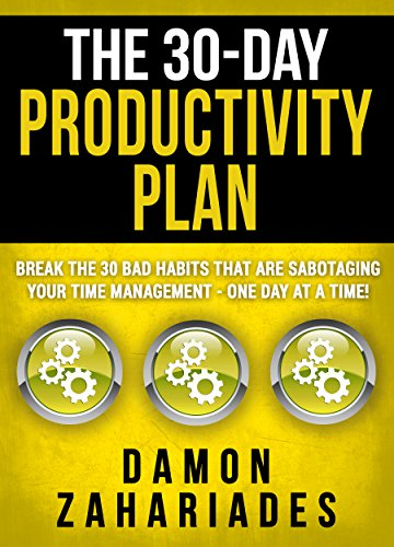 Photo of The 30-Day Productivity Plan: Break The 30 Bad Habits That Are Sabotaging Your Time Management – One Day At A Time!