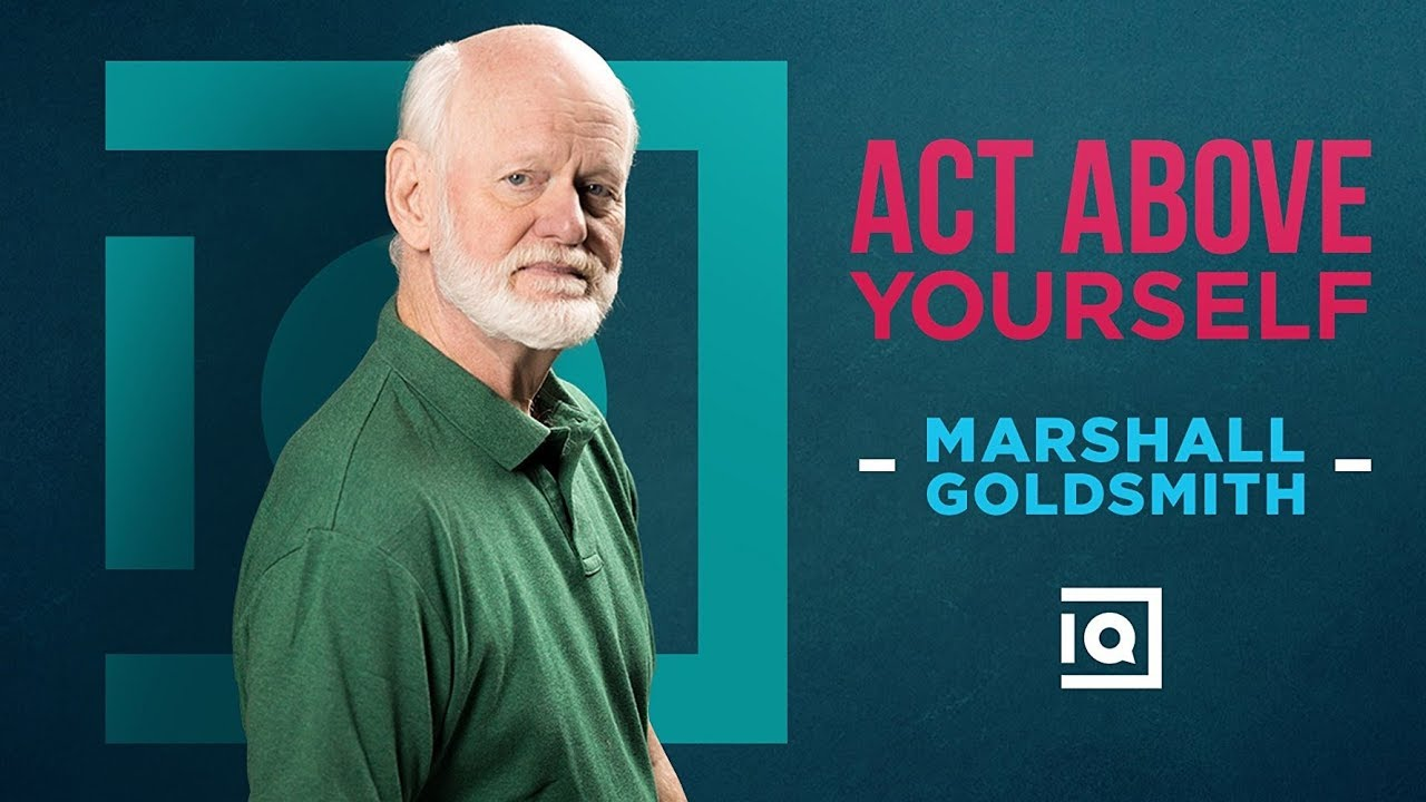 Photo of Act Above Yourself – Marshall Goldsmith   Inside Quest #54