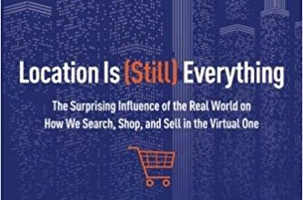 Photo of Location is (Still) Everything: The Surprising Influence of the Real World on How We Search, Shop, and Sell in the Virtual One