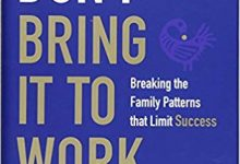 Photo of Don't Bring It to Work: Breaking the Family Patterns That Limit Success