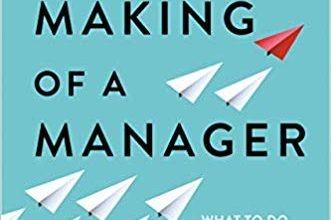 Photo of The Making of a Manager: What to Do When Everyone Looks to You