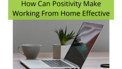Photo of Staying Positive Will Help You Work Better From Home. Know How?
