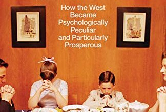 Photo of The Weirdest People in the World: How the West Became Psychologically Peculiar and Particularly Prosperous