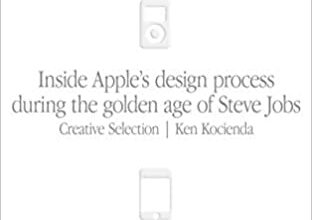 Photo of Creative Selection: Inside Apple's Design Process During the Golden Age of Steve Jobs