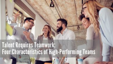 Photo of Talent Requires Teamwork: Four Characteristics of High-Performing Teams