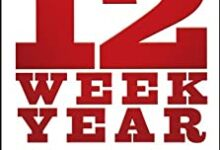 Photo of The 12 Week Year: Get More Done in 12 Weeks than Others Do in 12 Months