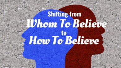 Photo of Shifting from Whom to Believe to How to Believe