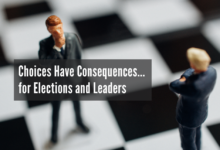 Photo of Choices Have Consequences…for Elections and Leaders